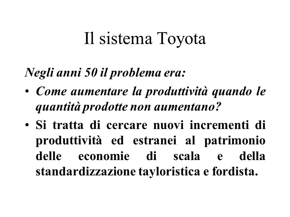 Il sistema Toyota Negli anni 50 il problema era:
