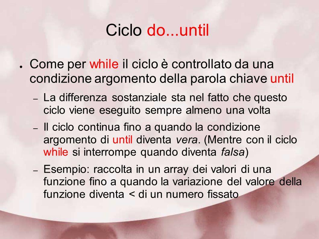 Ciclo do...until Come per while il ciclo è controllato da una condizione argomento della parola chiave until.