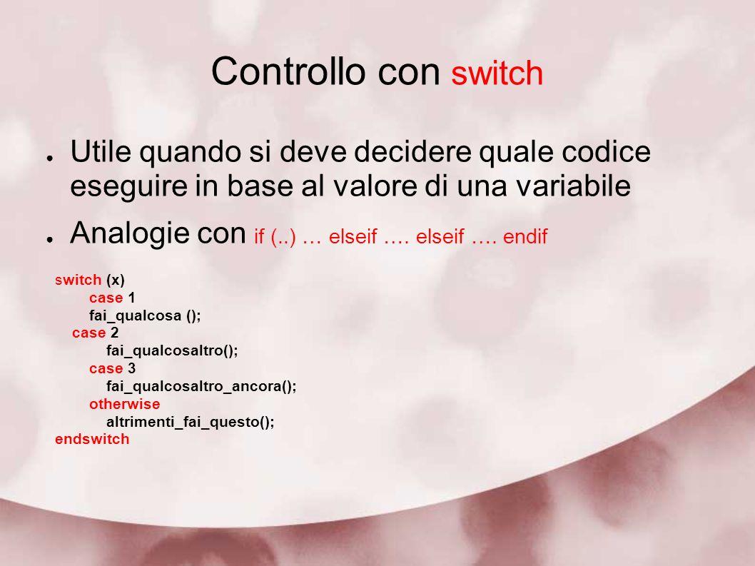 Controllo con switch Utile quando si deve decidere quale codice eseguire in base al valore di una variabile.