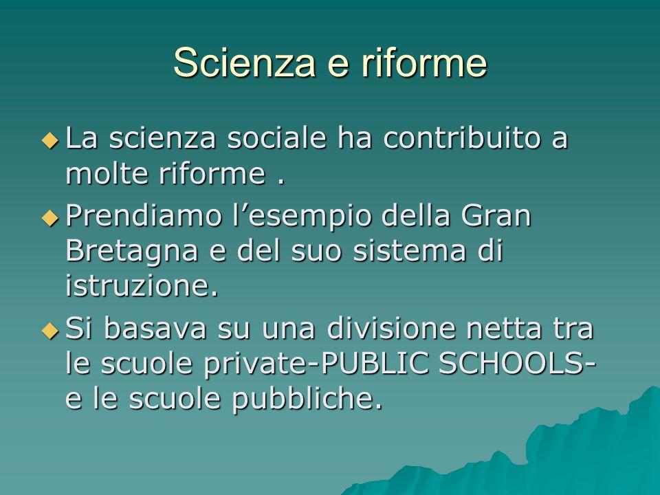 Scienza e riforme La scienza sociale ha contribuito a molte riforme .