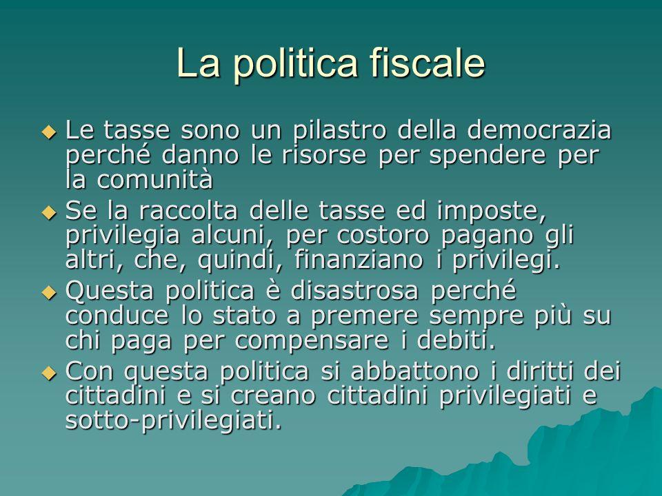 La politica fiscale Le tasse sono un pilastro della democrazia perché danno le risorse per spendere per la comunità.
