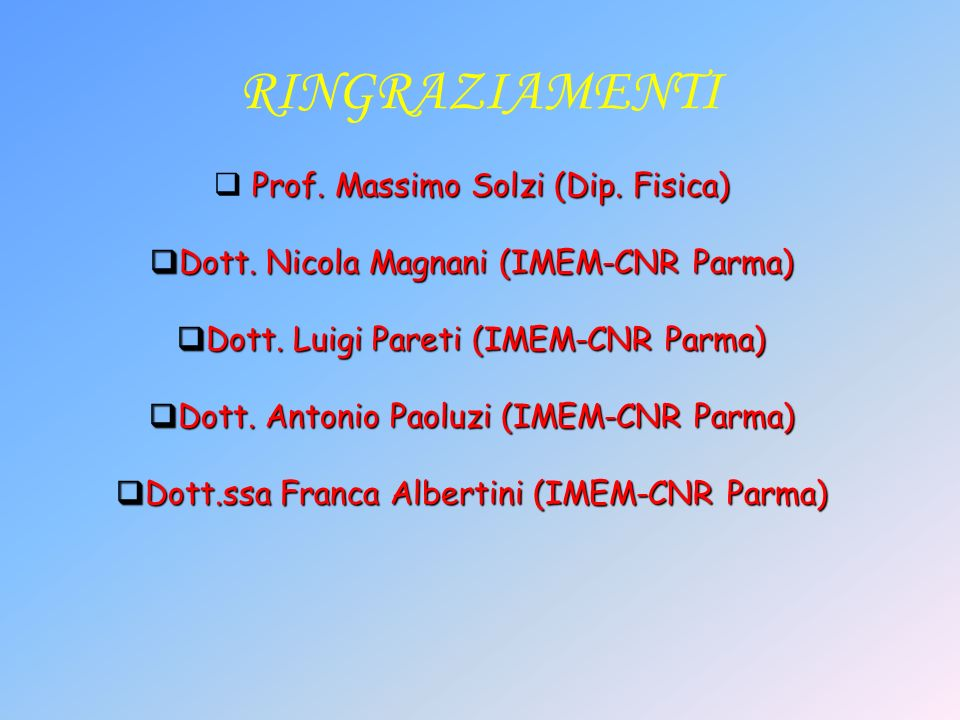 RINGRAZIAMENTI Prof. Massimo Solzi (Dip. Fisica)