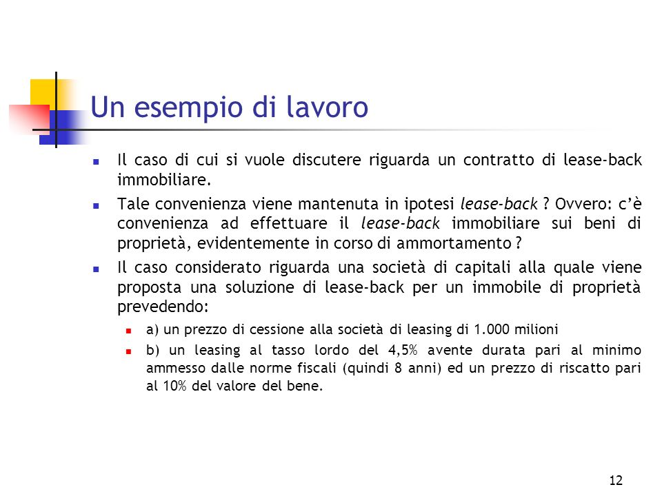 Un esempio di lavoro Il caso di cui si vuole discutere riguarda un contratto di lease-back immobiliare.