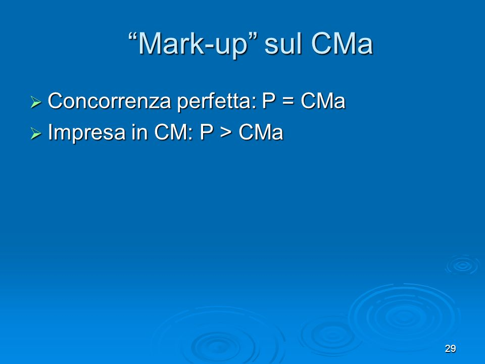 Mark-up sul CMa Concorrenza perfetta: P = CMa