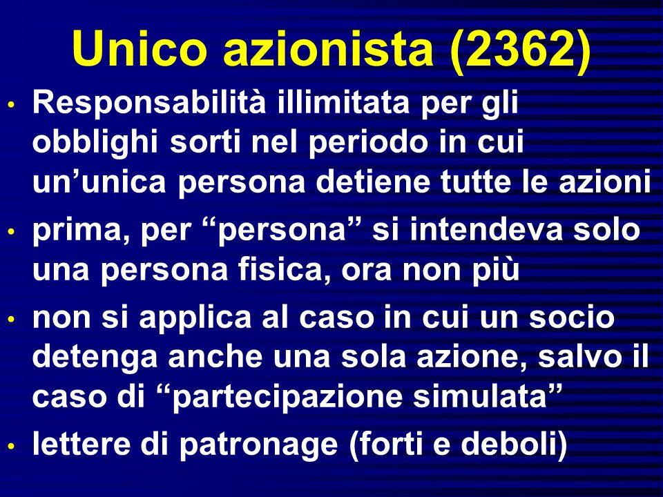Unico azionista (2362) Responsabilità illimitata per gli obblighi sorti nel periodo in cui un'unica persona detiene tutte le azioni.