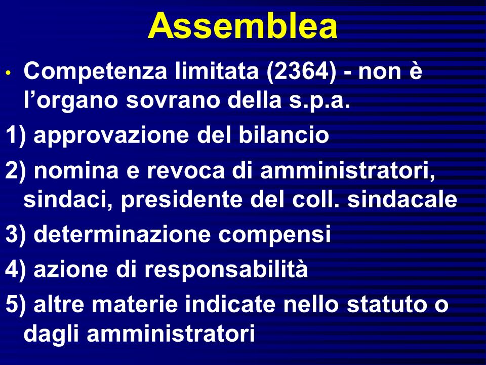 Assemblea Competenza limitata (2364) - non è l'organo sovrano della s.p.a. 1) approvazione del bilancio.