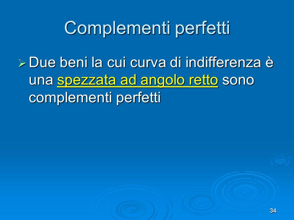 Complementi perfetti Due beni la cui curva di indifferenza è una spezzata ad angolo retto sono complementi perfetti.