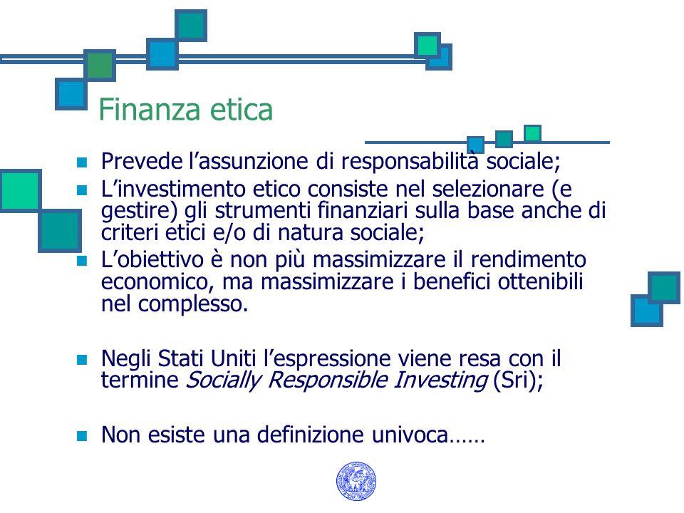 Finanza etica Prevede l'assunzione di responsabilità sociale;