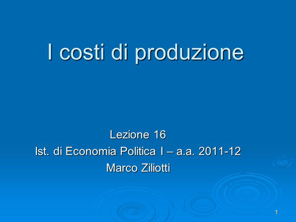 Lezione 16 Ist. di Economia Politica I – a.a. 2011-12 Marco Ziliotti