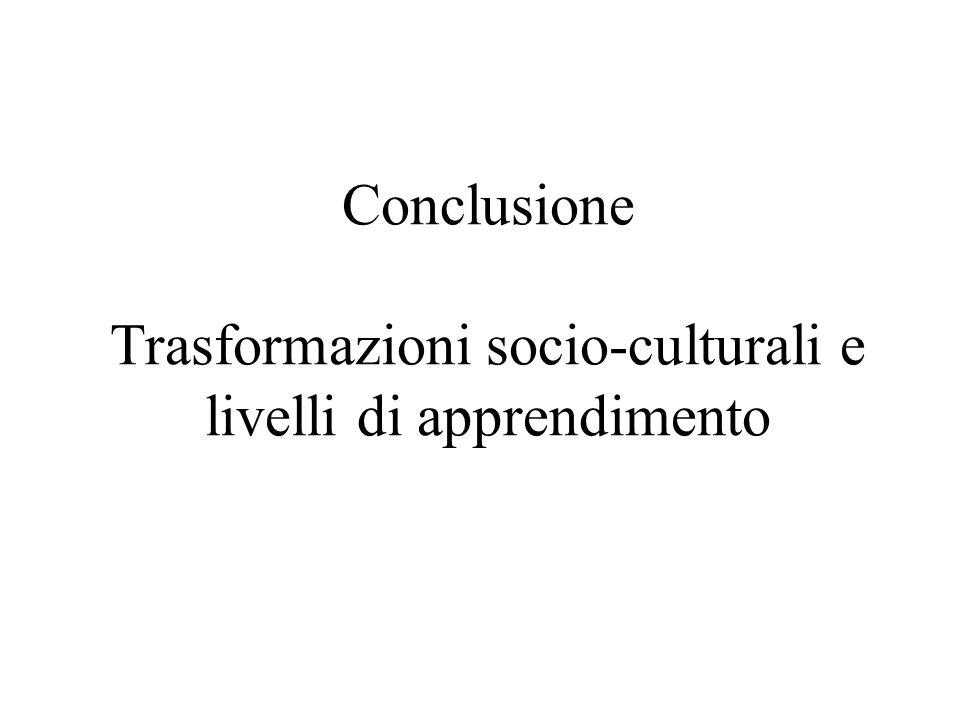 Conclusione Trasformazioni socio-culturali e livelli di apprendimento