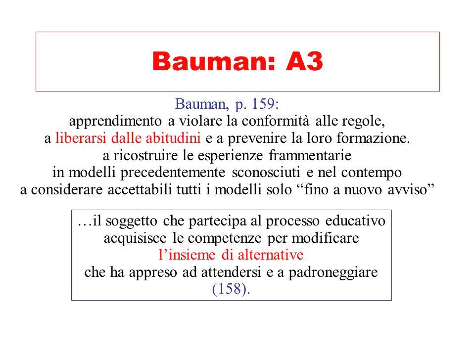 Bauman: A3 Bauman, p. 159: apprendimento a violare la conformità alle regole, a liberarsi dalle abitudini e a prevenire la loro formazione.
