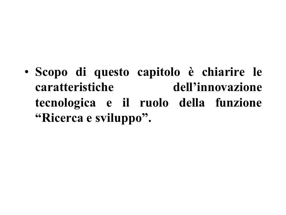 Scopo di questo capitolo è chiarire le caratteristiche dell'innovazione tecnologica e il ruolo della funzione Ricerca e sviluppo .