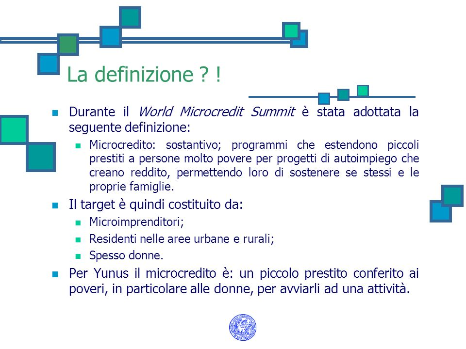 La definizione ! Durante il World Microcredit Summit è stata adottata la seguente definizione: