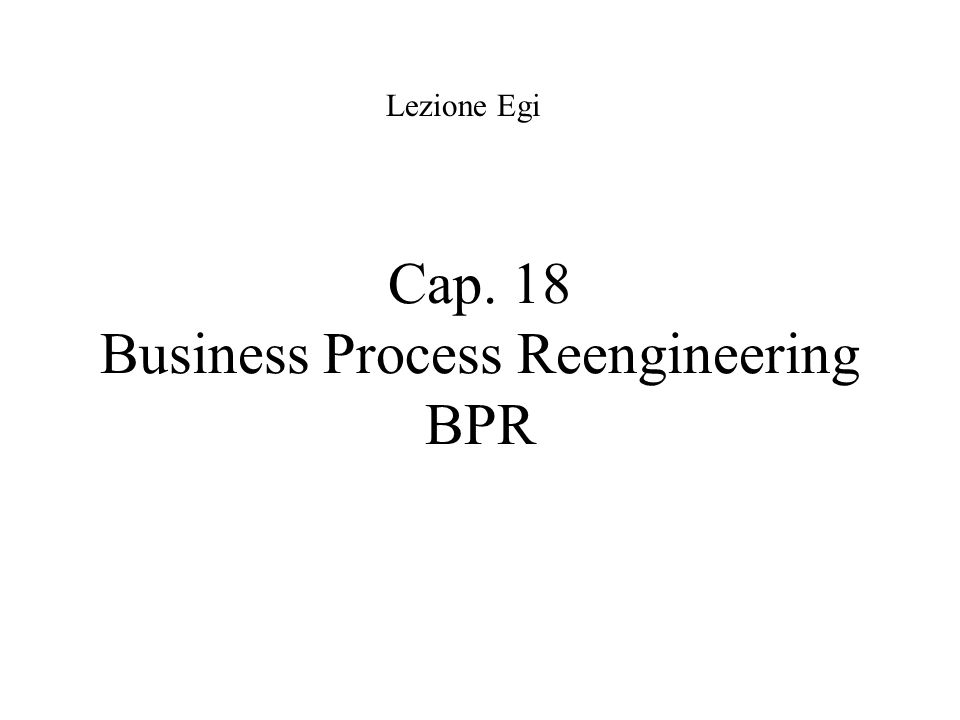 Cap. 18 Business Process Reengineering BPR