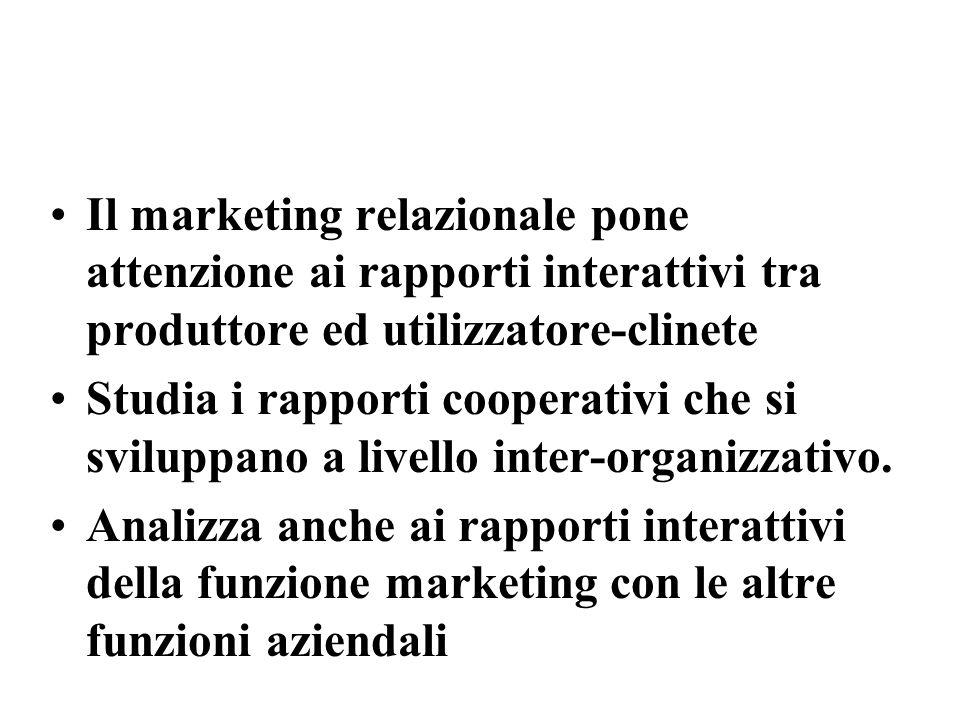 Il marketing relazionale pone attenzione ai rapporti interattivi tra produttore ed utilizzatore-clinete