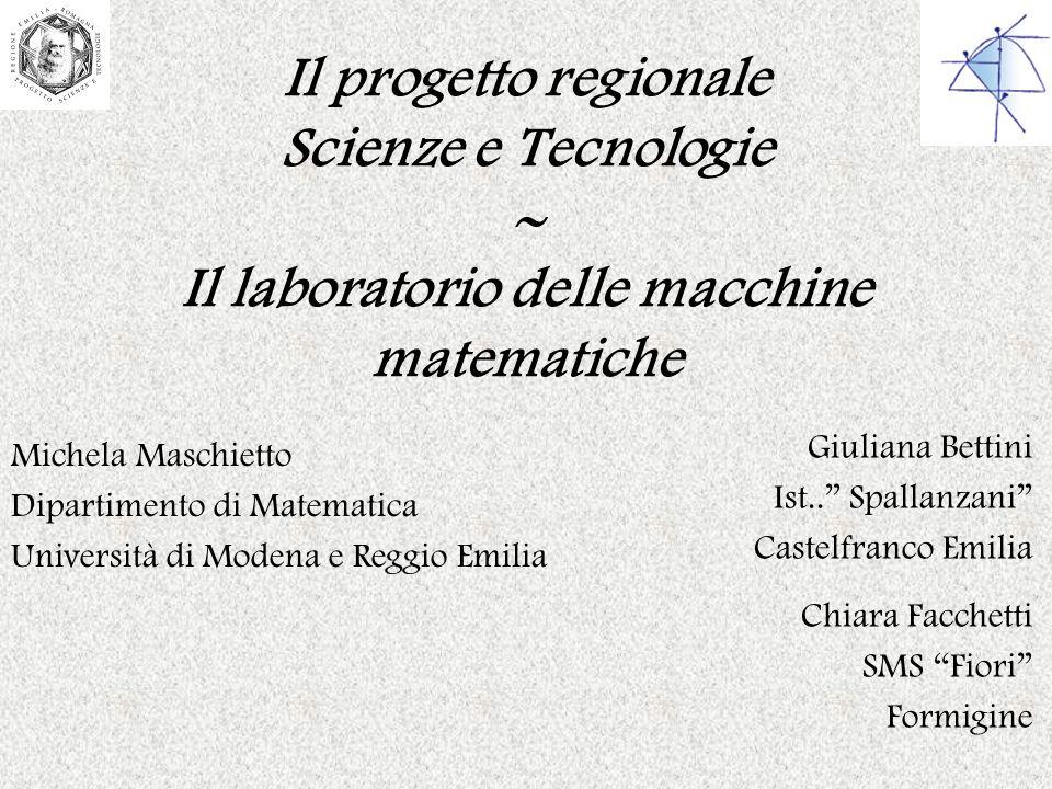 Il progetto regionale Scienze e Tecnologie  Il laboratorio delle macchine matematiche