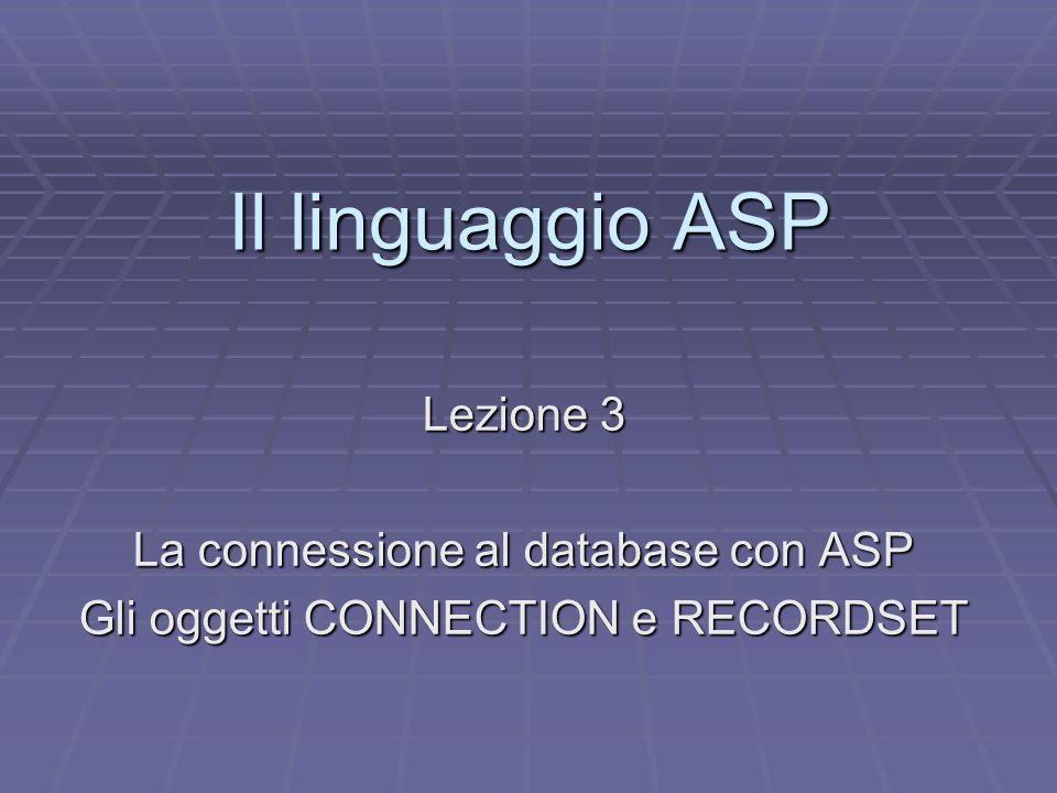 Il linguaggio ASP Lezione 3 La connessione al database con ASP