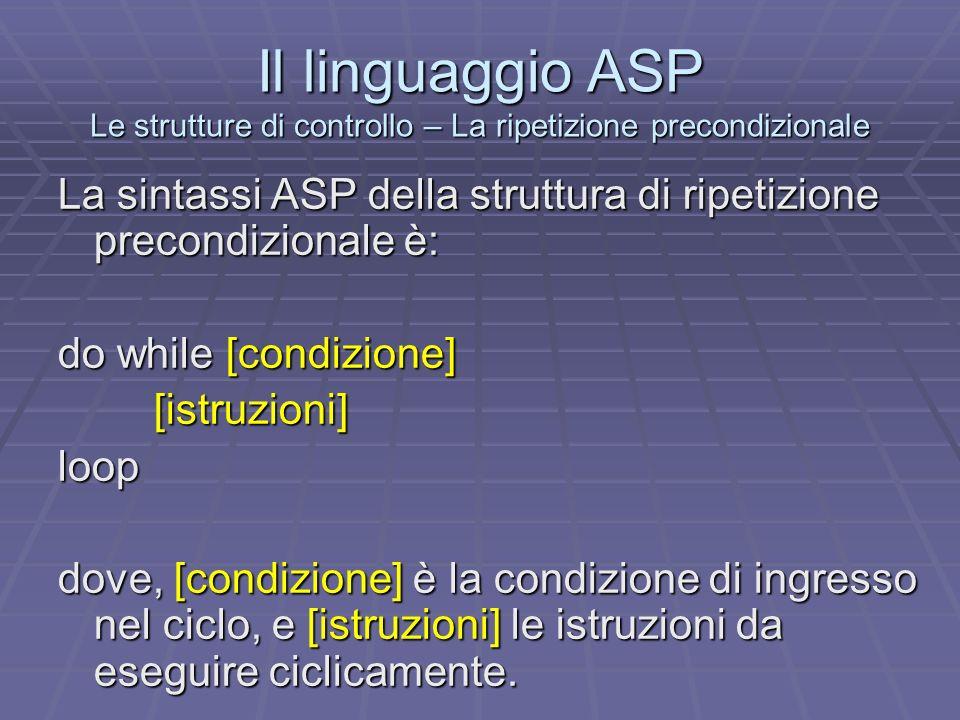 Il linguaggio ASP Le strutture di controllo – La ripetizione precondizionale