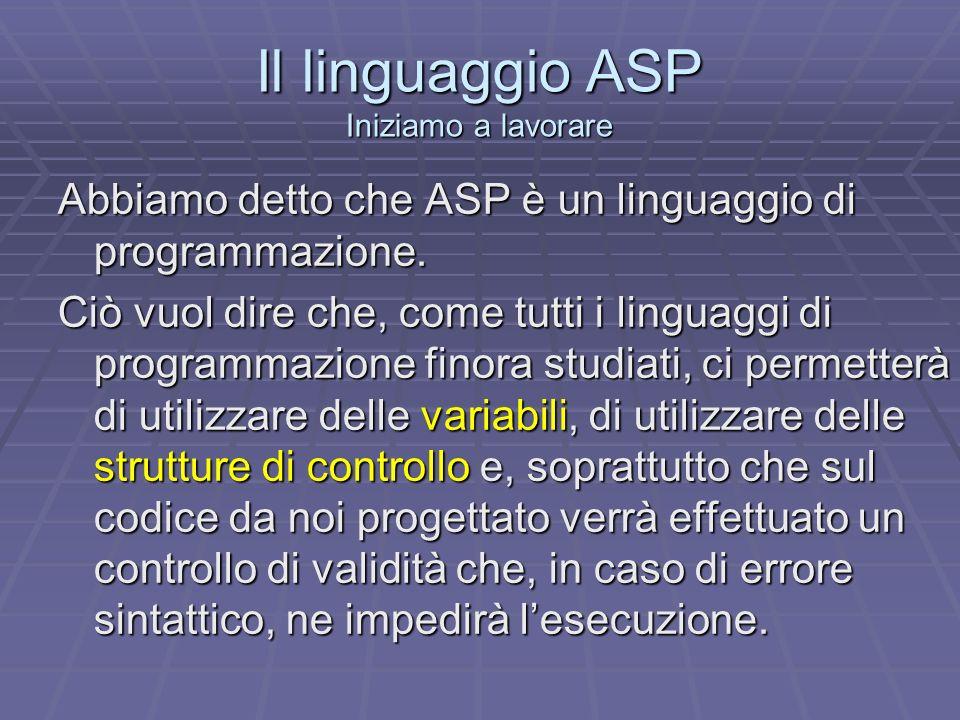 Il linguaggio ASP Iniziamo a lavorare