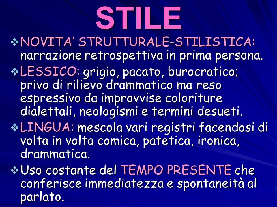 STILE NOVITA' STRUTTURALE-STILISTICA: narrazione retrospettiva in prima persona.