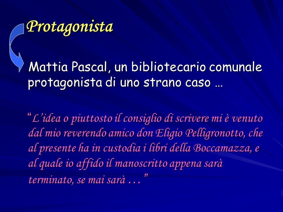 ProtagonistaMattia Pascal, un bibliotecario comunale protagonista di uno strano caso …
