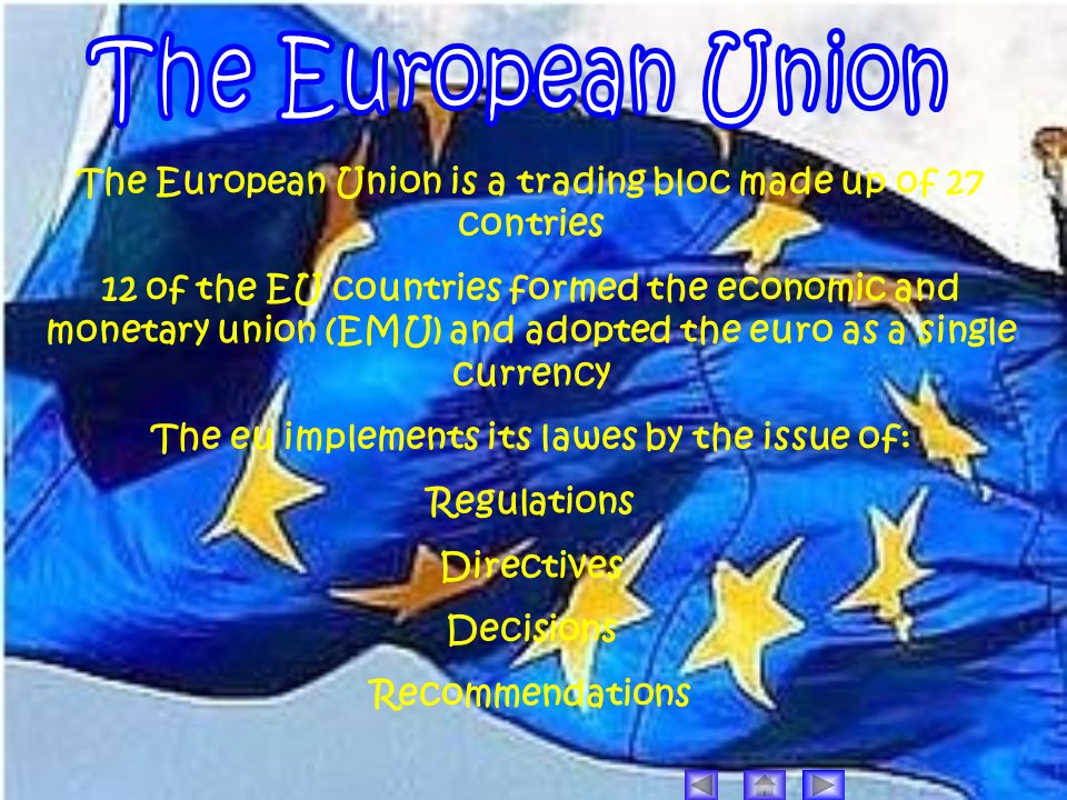 The European Union The European Union is a trading bloc made up of 27 contries.