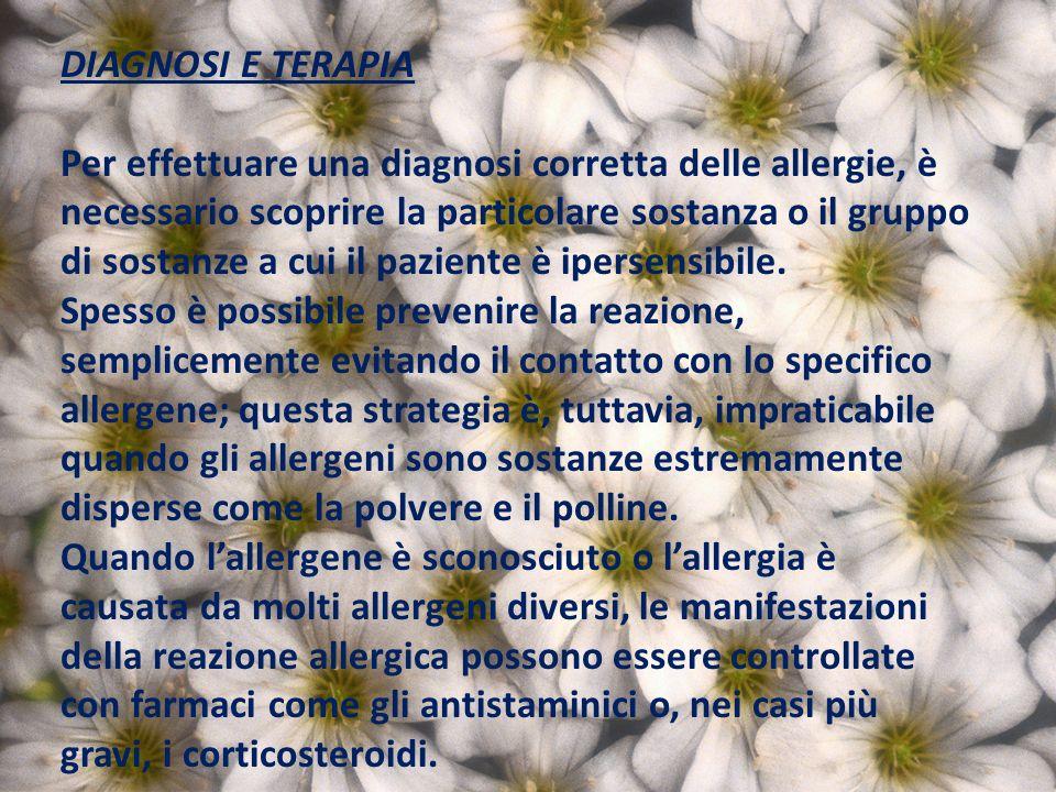DIAGNOSI E TERAPIA Per effettuare una diagnosi corretta delle allergie, è necessario scoprire la particolare sostanza o il gruppo di sostanze a cui il paziente è ipersensibile.