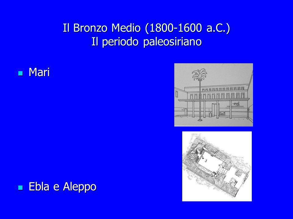 Il Bronzo Medio (1800-1600 a.C.) Il periodo paleosiriano