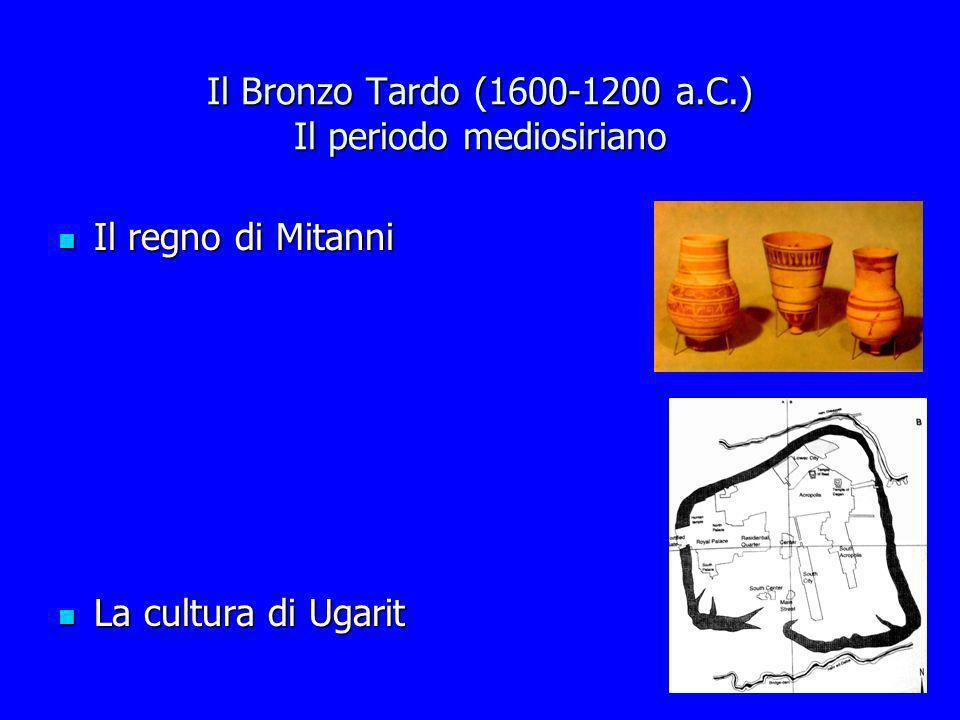 Il Bronzo Tardo (1600-1200 a.C.) Il periodo mediosiriano