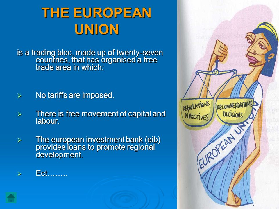 THE EUROPEAN UNION is a trading bloc, made up of twenty-seven countries, that has organised a free trade area in which: