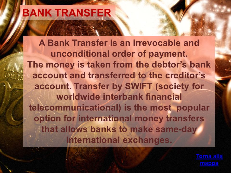 A Bank Transfer is an irrevocable and unconditional order of payment.