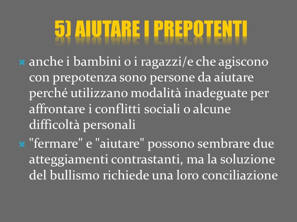 5) aiutare i prepotenti