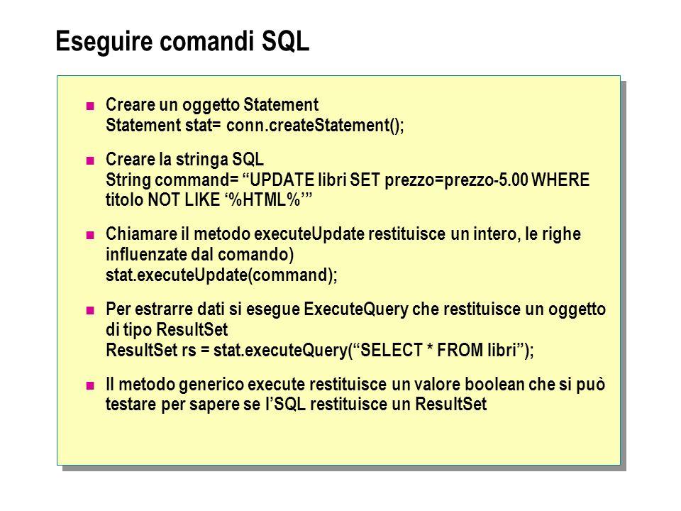 Eseguire comandi SQL Creare un oggetto Statement Statement stat= conn.createStatement();