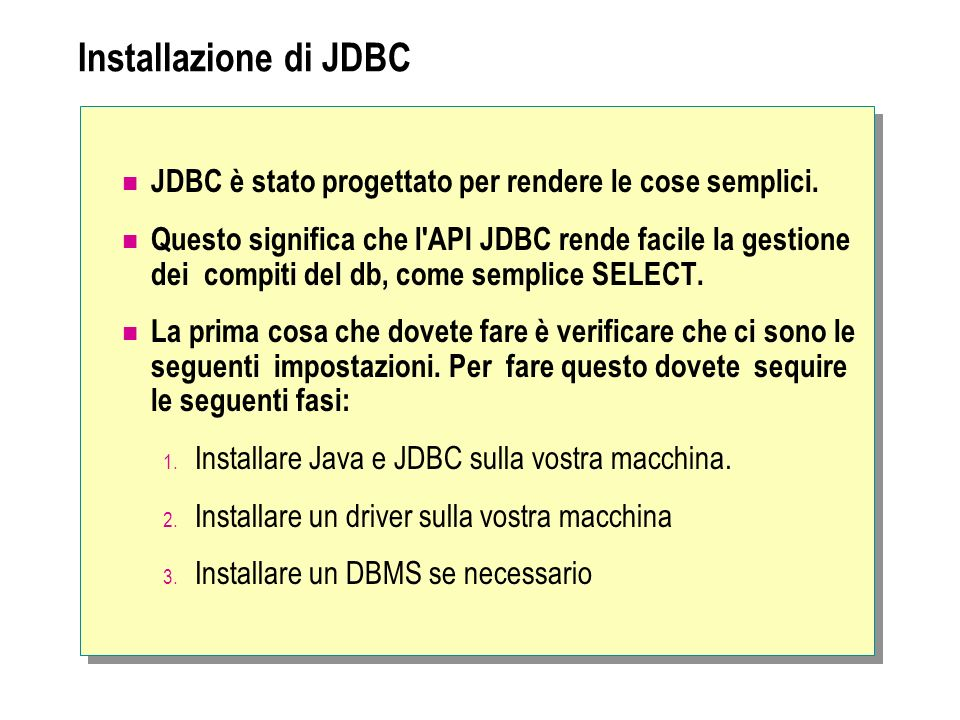 Installazione di JDBC JDBC è stato progettato per rendere le cose semplici.