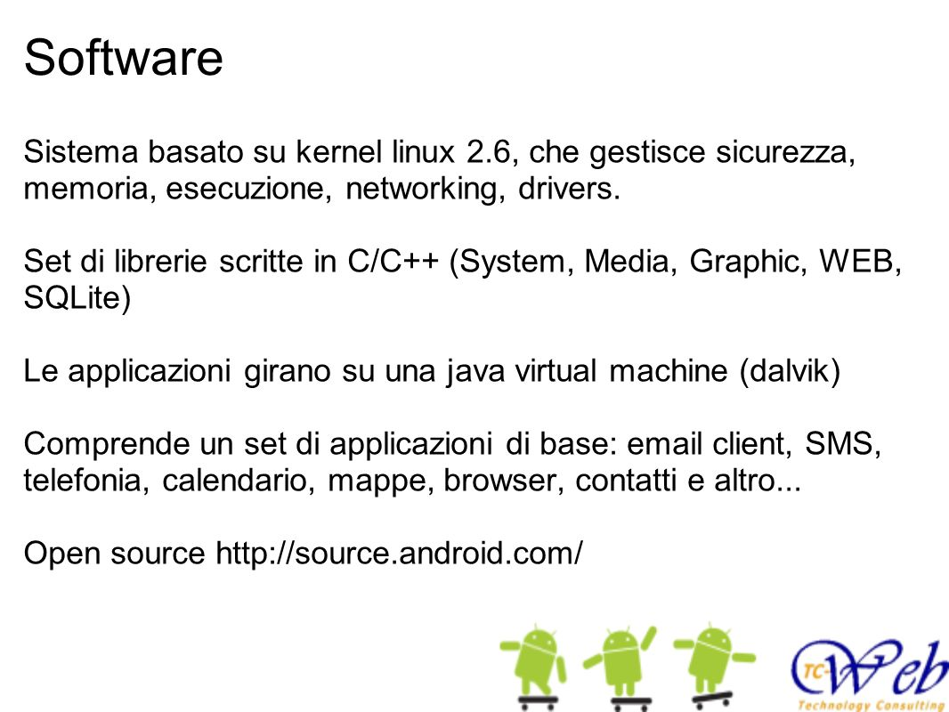 Software Sistema basato su kernel linux 2.6, che gestisce sicurezza, memoria, esecuzione, networking, drivers.