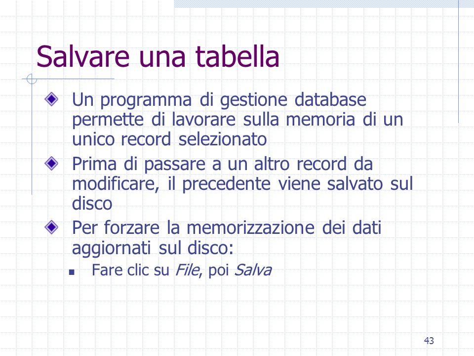 Salvare una tabella Un programma di gestione database permette di lavorare sulla memoria di un unico record selezionato.