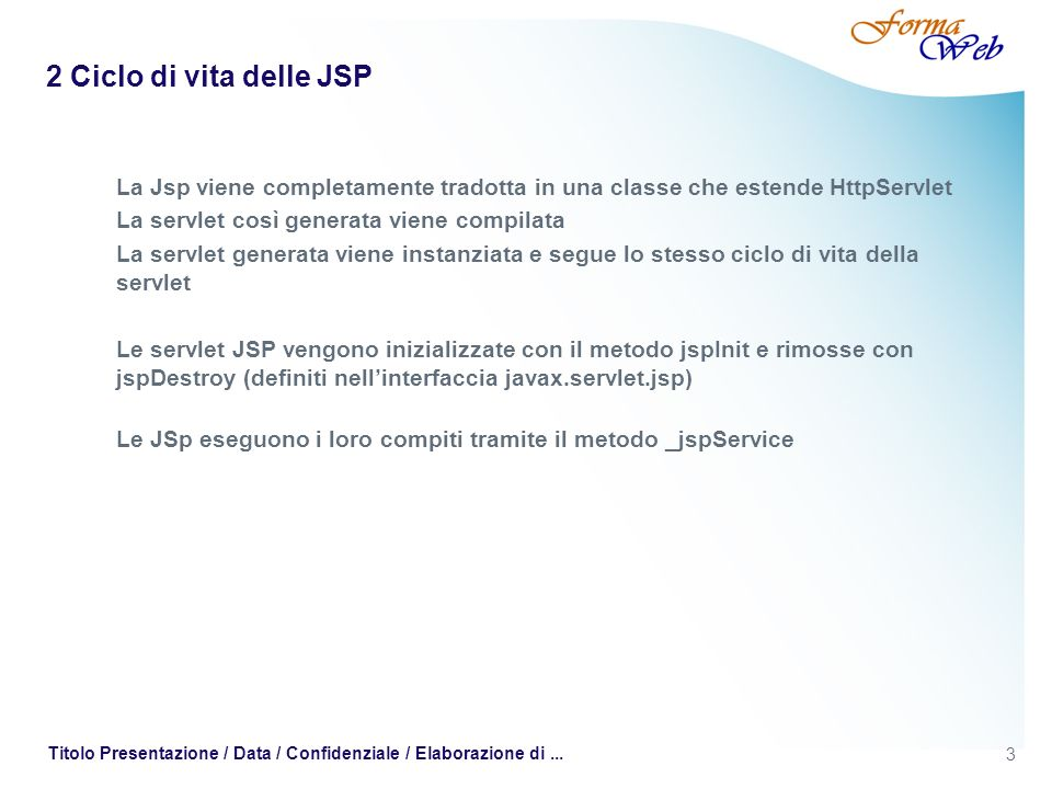 2 Ciclo di vita delle JSP La Jsp viene completamente tradotta in una classe che estende HttpServlet.