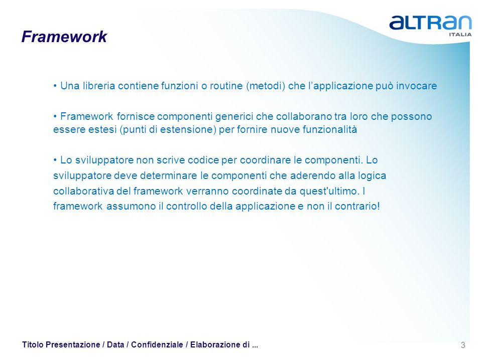 Framework Una libreria contiene funzioni o routine (metodi) che l'applicazione può invocare.