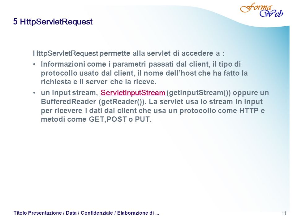 5 HttpServletRequest HttpServletRequest permette alla servlet di accedere a :