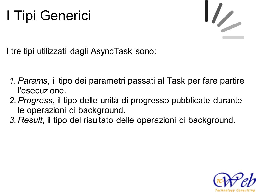 I Tipi Generici I tre tipi utilizzati dagli AsyncTask sono: