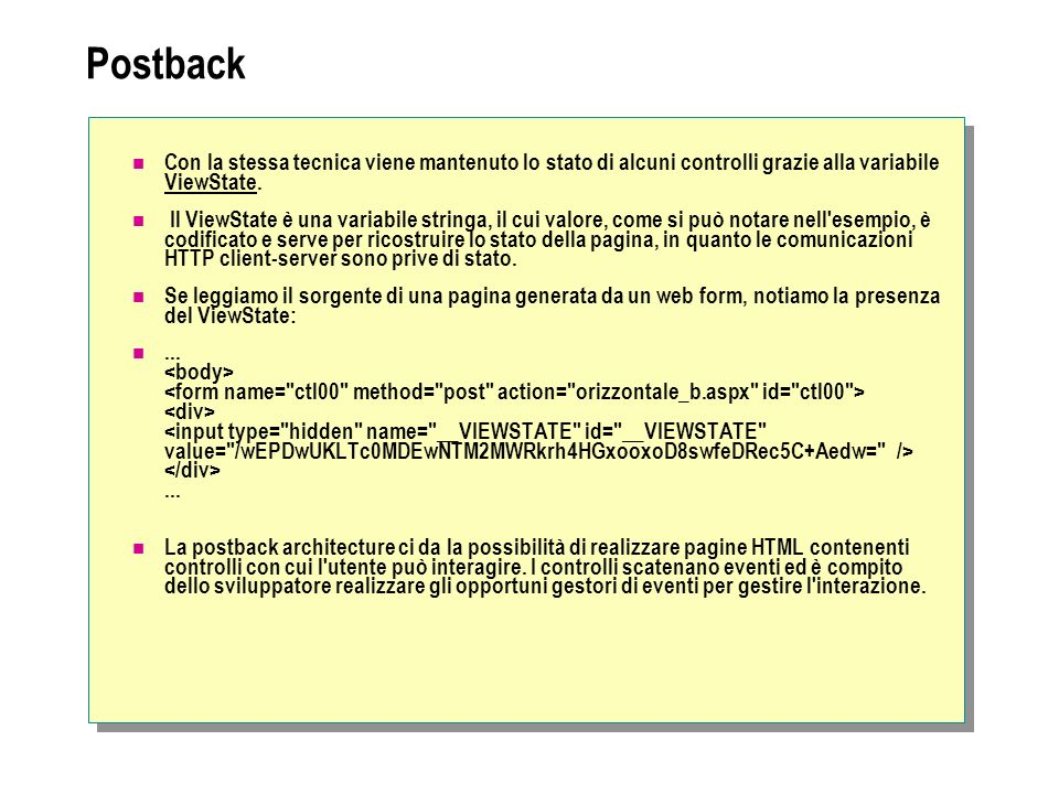 Postback Con la stessa tecnica viene mantenuto lo stato di alcuni controlli grazie alla variabile ViewState.