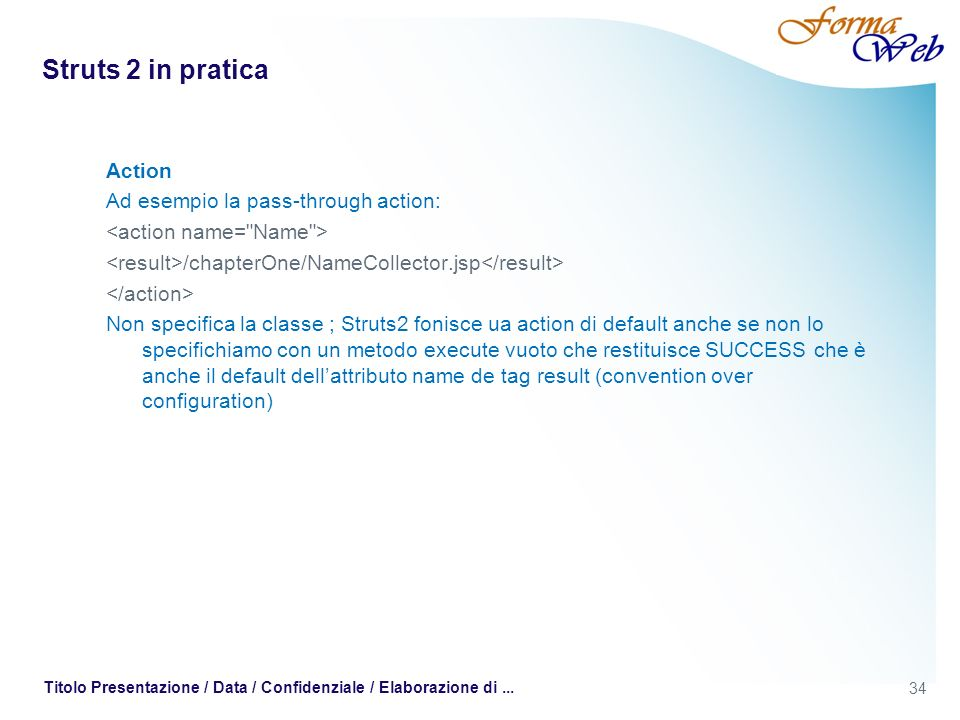 Struts 2 in pratica Action Ad esempio la pass-through action: