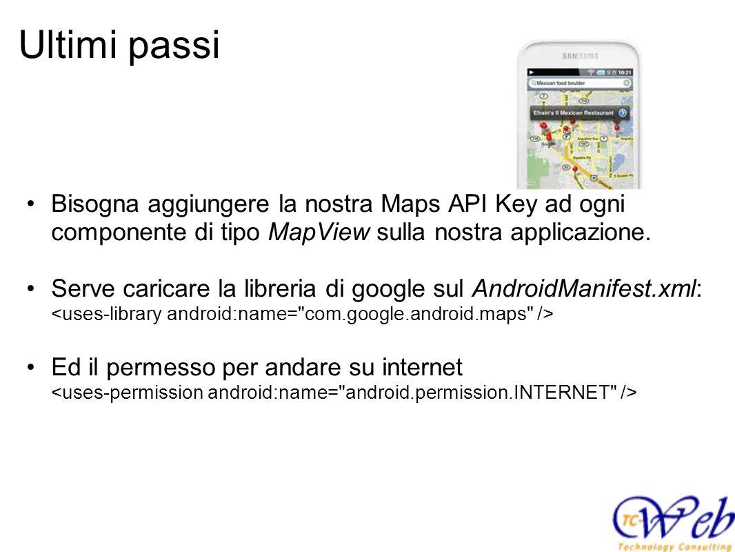 Ultimi passiBisogna aggiungere la nostra Maps API Key ad ogni componente di tipo MapView sulla nostra applicazione.