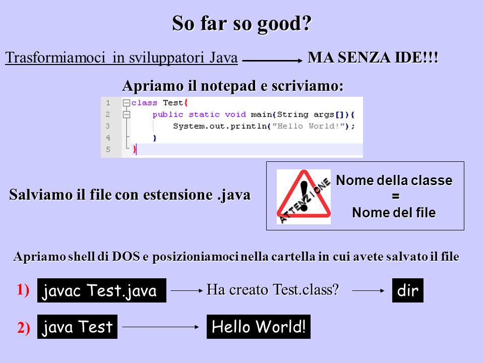 So far so good Trasformiamoci in sviluppatori Java MA SENZA IDE!!!
