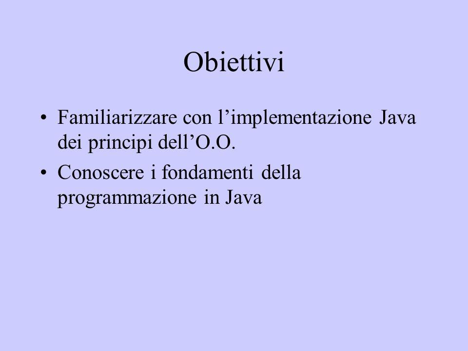 Obiettivi Familiarizzare con l'implementazione Java dei principi dell'O.O.