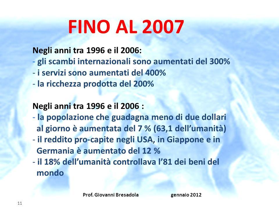 FINO AL 2007 Negli anni tra 1996 e il 2006: