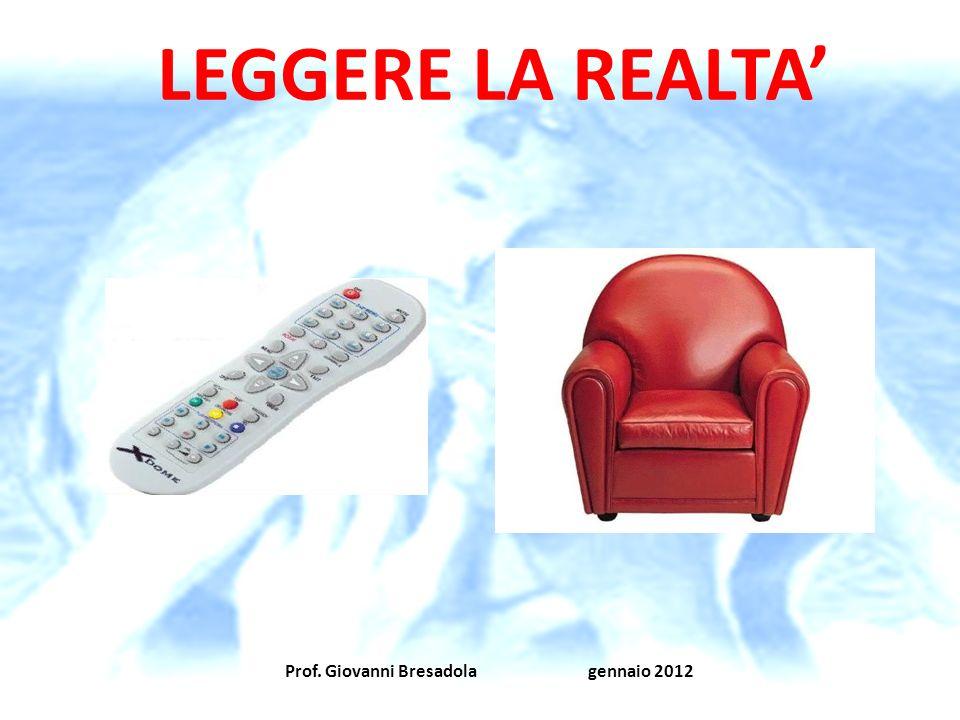 LEGGERE LA REALTA' Prof. Giovanni Bresadola gennaio 2012