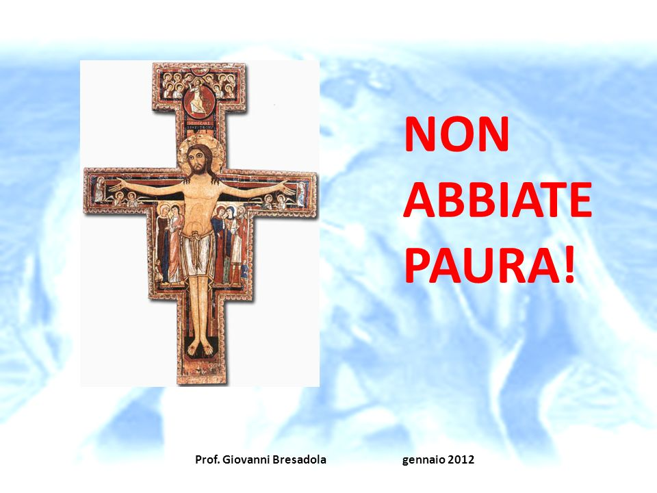 NON ABBIATE PAURA! Prof. Giovanni Bresadola gennaio 2012