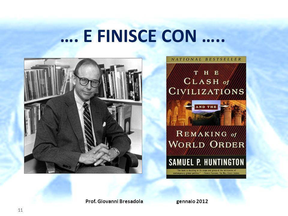…. E FINISCE CON ….. Prof. Giovanni Bresadola gennaio 2012 11