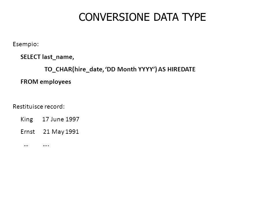 CONVERSIONE DATA TYPE Esempio: SELECT last_name,